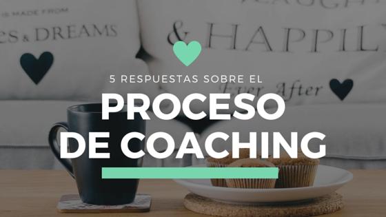 5 RESPUESTAS SOBRE EL PROCESO DE COACHING