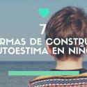 7 Formas de Construir la Autoestima en Niños